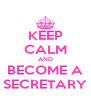 KEEP CALM AND BECOME A SECRETARY - Personalised Poster A4 size