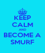 KEEP CALM AND BECOME A SMURF - Personalised Poster A4 size