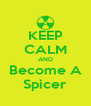 KEEP CALM AND Become A Spicer - Personalised Poster A4 size