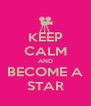 KEEP CALM AND BECOME A STAR - Personalised Poster A4 size