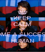 KEEP CALM AND BECOME A SUCCESSFUL HUMAN - Personalised Poster A4 size