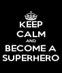 KEEP CALM AND BECOME A SUPERHERO - Personalised Poster A4 size