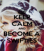 KEEP CALM AND BECOME A SWIFTIES - Personalised Poster A4 size