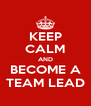 KEEP CALM AND BECOME A TEAM LEAD - Personalised Poster A4 size