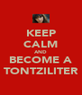 KEEP CALM AND BECOME A TONTZILITER - Personalised Poster A4 size