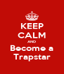 KEEP CALM AND Become a Trapstar - Personalised Poster A4 size