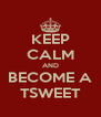 KEEP CALM AND BECOME A TSWEET - Personalised Poster A4 size