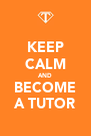 KEEP CALM AND BECOME A TUTOR - Personalised Poster A4 size