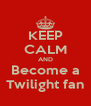 KEEP CALM AND Become a Twilight fan - Personalised Poster A4 size