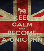 KEEP CALM AND BECOME A UNICORN - Personalised Poster A4 size