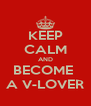KEEP CALM AND BECOME  A V-LOVER - Personalised Poster A4 size