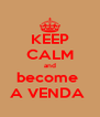 KEEP CALM and become  A VENDA  - Personalised Poster A4 size