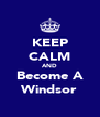 KEEP CALM AND Become A Windsor - Personalised Poster A4 size