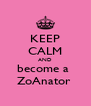 KEEP CALM AND become a  ZoAnator  - Personalised Poster A4 size