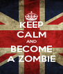KEEP CALM AND BECOME A ZOMBIE - Personalised Poster A4 size