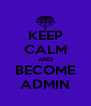 KEEP CALM AND BECOME ADMIN - Personalised Poster A4 size