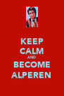 KEEP CALM AND BECOME ALPEREN - Personalised Poster A4 size