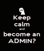 Keep calm and become an ADMIN? - Personalised Poster A4 size