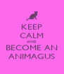 KEEP CALM AND BECOME AN ANIMAGUS - Personalised Poster A4 size