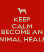 KEEP CALM AND BECOME AN ANIMAL HEALER - Personalised Poster A4 size