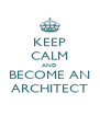 KEEP CALM AND BECOME AN ARCHITECT - Personalised Poster A4 size