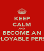 KEEP CALM AND BECOME AN EMPLOYABLE PERSON - Personalised Poster A4 size