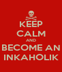 KEEP CALM AND BECOME AN INKAHOLIK - Personalised Poster A4 size