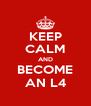 KEEP CALM AND BECOME AN L4 - Personalised Poster A4 size