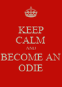 KEEP CALM AND BECOME AN ODIE - Personalised Poster A4 size