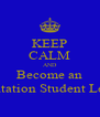 KEEP CALM AND Become an Orientation Student Leader - Personalised Poster A4 size