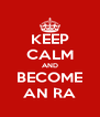 KEEP CALM AND BECOME AN RA - Personalised Poster A4 size