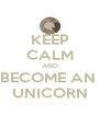 KEEP CALM AND BECOME AN  UNICORN - Personalised Poster A4 size
