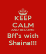 KEEP CALM AND BECOME Bff's with Shaina!!! - Personalised Poster A4 size