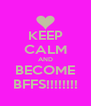 KEEP CALM AND BECOME BFFS!!!!!!!! - Personalised Poster A4 size
