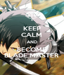 KEEP CALM AND BECOME BLADE MASTER - Personalised Poster A4 size