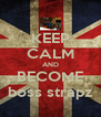 KEEP CALM AND BECOME boss strapz - Personalised Poster A4 size