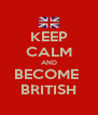 KEEP CALM AND BECOME  BRITISH - Personalised Poster A4 size