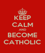 KEEP CALM AND BECOME CATHOLIC - Personalised Poster A4 size