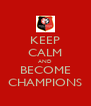 KEEP CALM AND BECOME CHAMPIONS - Personalised Poster A4 size