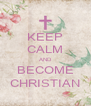KEEP CALM AND BECOME CHRISTIAN - Personalised Poster A4 size