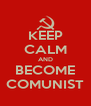 KEEP CALM AND BECOME COMUNIST - Personalised Poster A4 size