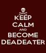 KEEP CALM AND BECOME DEADEATER - Personalised Poster A4 size