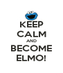 KEEP CALM AND BECOME ELMO! - Personalised Poster A4 size