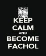 KEEP CALM AND BECOME FACHOL - Personalised Poster A4 size