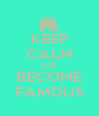 KEEP CALM AND BECOME FAMOUS - Personalised Poster A4 size