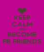 KEEP CALM AND BECOME FB FRIENDS - Personalised Poster A4 size