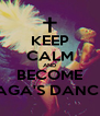 KEEP CALM AND BECOME GAGA'S DANCER - Personalised Poster A4 size
