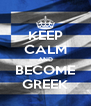 KEEP CALM AND BECOME GREEK - Personalised Poster A4 size