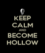 KEEP CALM AND BECOME HOLLOW - Personalised Poster A4 size