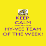 KEEP  CALM AND BECOME HY-VEE TEAM OF THE WEEK! - Personalised Poster A4 size